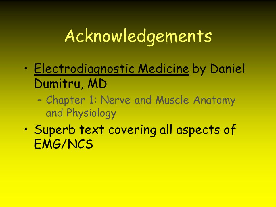 Acknowledgements Electrodiagnostic Medicine by Daniel Dumitru, MD