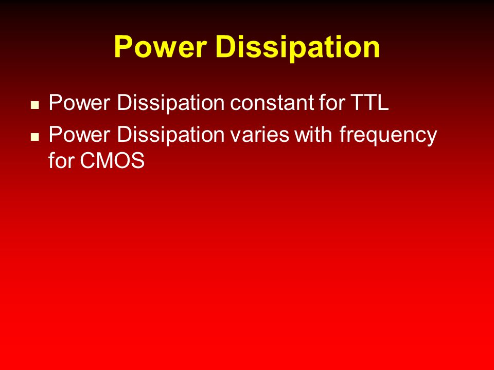 Power Dissipation Power Dissipation constant for TTL