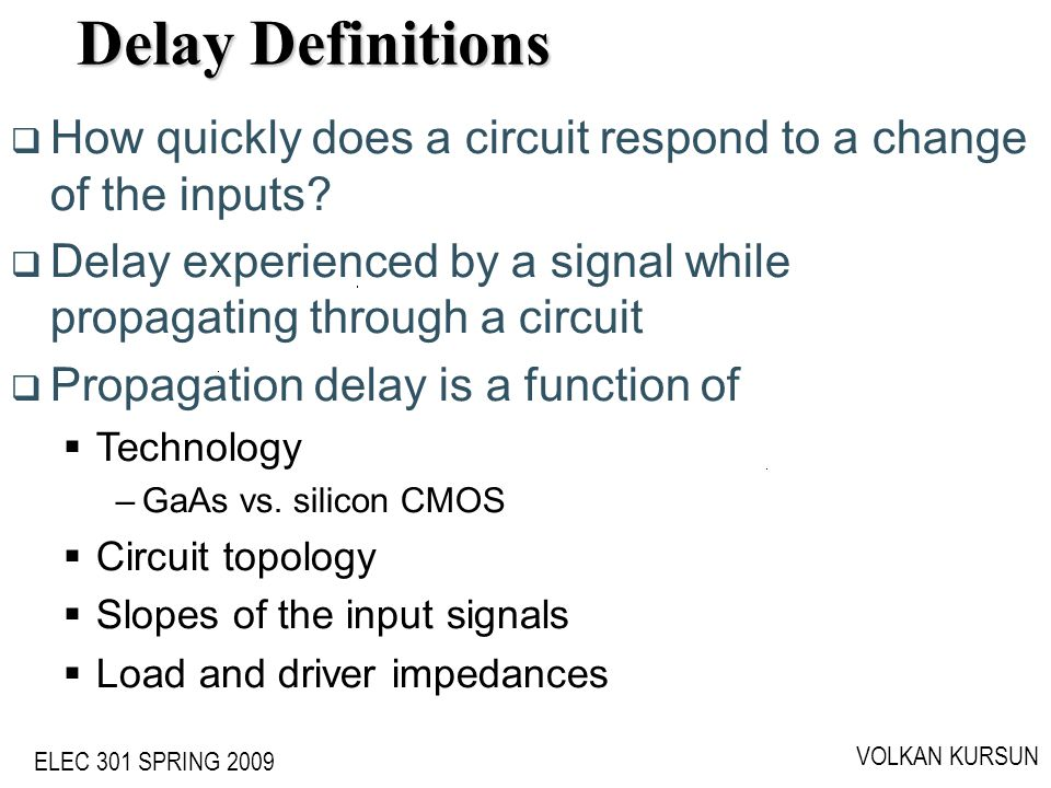 Delay Definitions ECE555 - Volkan Kursun. How quickly does a circuit respond to a change of the inputs