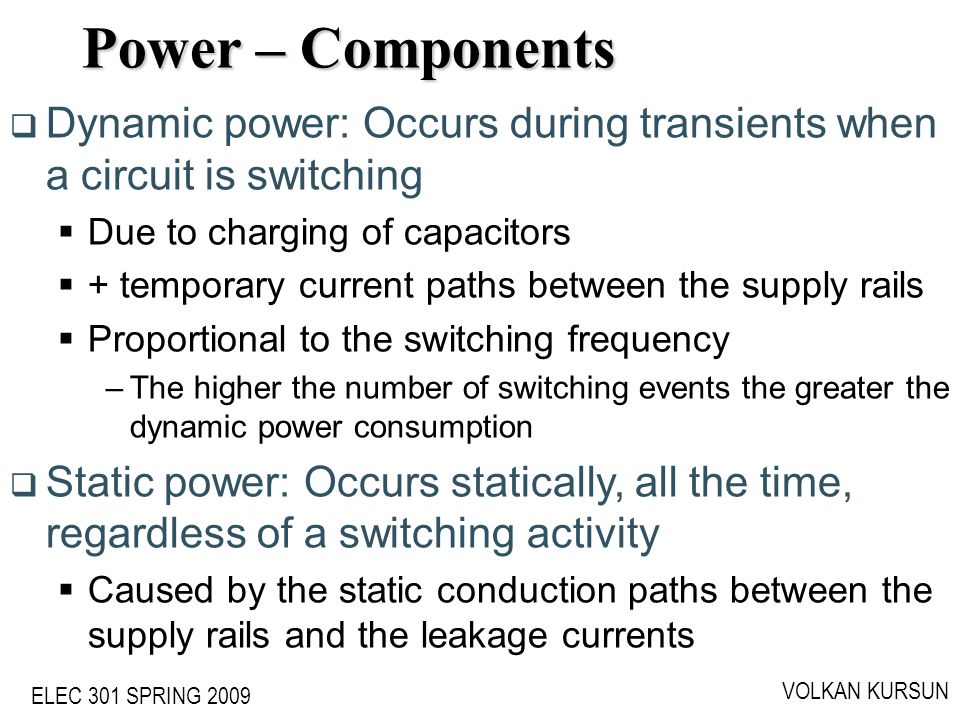 Power – Components ECE555 - Volkan Kursun. Dynamic power: Occurs during transients when a circuit is switching.