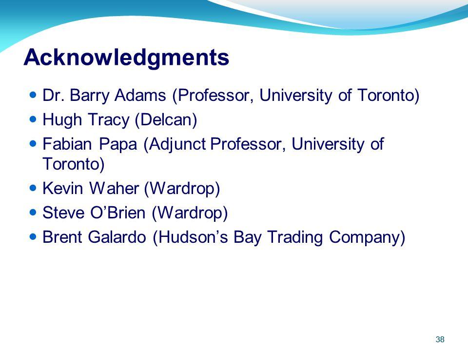 Acknowledgments Dr. Barry Adams (Professor, University of Toronto)