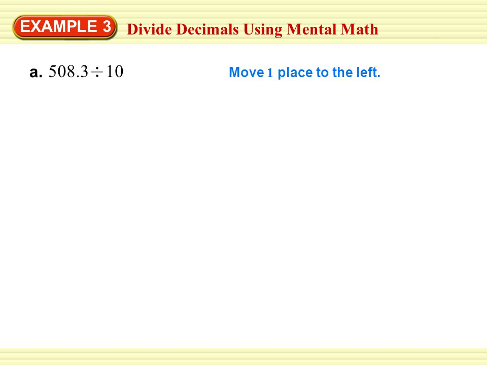 508.3 10 EXAMPLE 3 Divide Decimals Using Mental Math a.