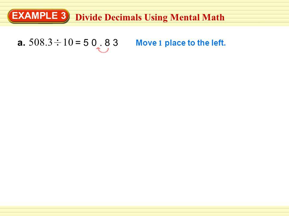 508.3 10 EXAMPLE 3 Divide Decimals Using Mental Math a. = 5 0 . 8 3
