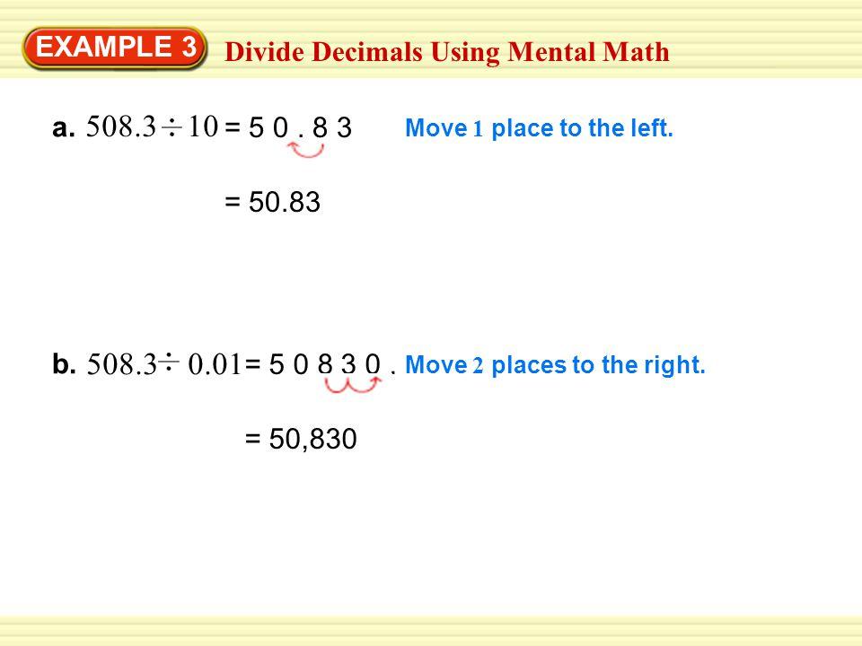 508.3 10 508.3 0.01 EXAMPLE 3 Divide Decimals Using Mental Math a.