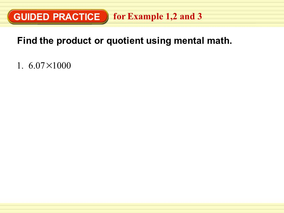 GUIDED PRACTICE for Example 1,2 and 3. Find the product or quotient using mental math.