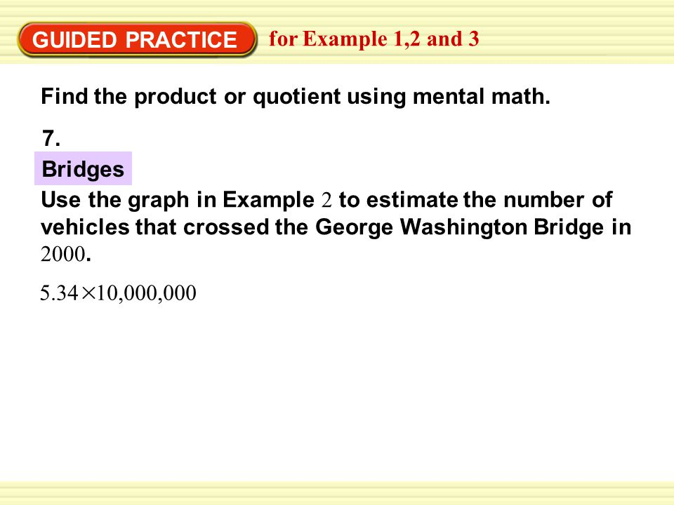 GUIDED PRACTICE for Example 1,2 and 3. Find the product or quotient using mental math. 7. Bridges.