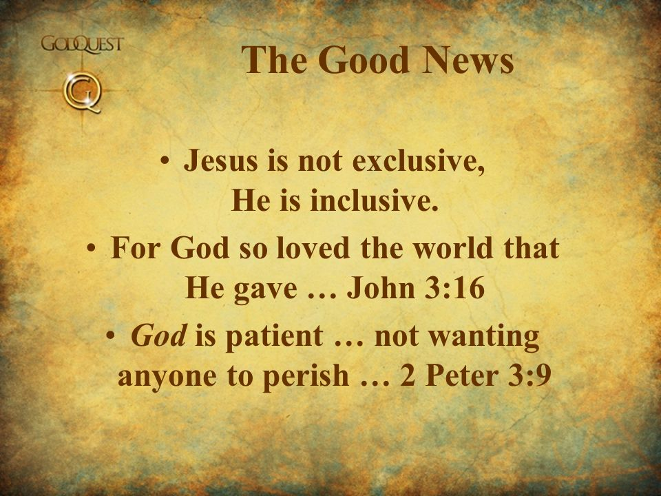 The Good News Jesus is not exclusive, He is inclusive.