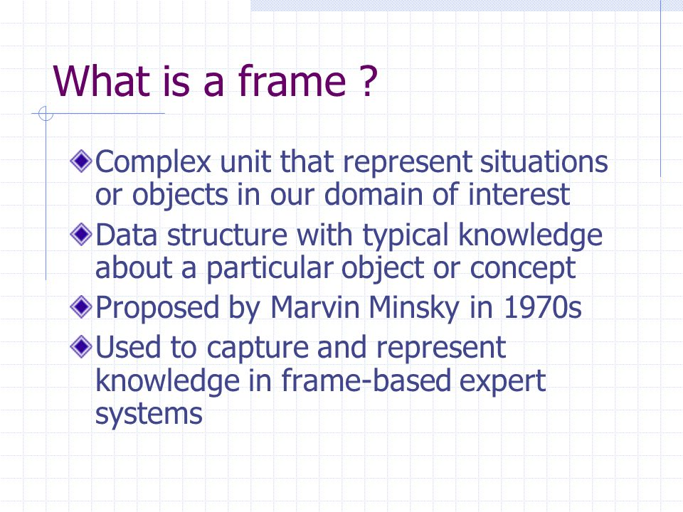 What is a frame Complex unit that represent situations or objects in our domain of interest.