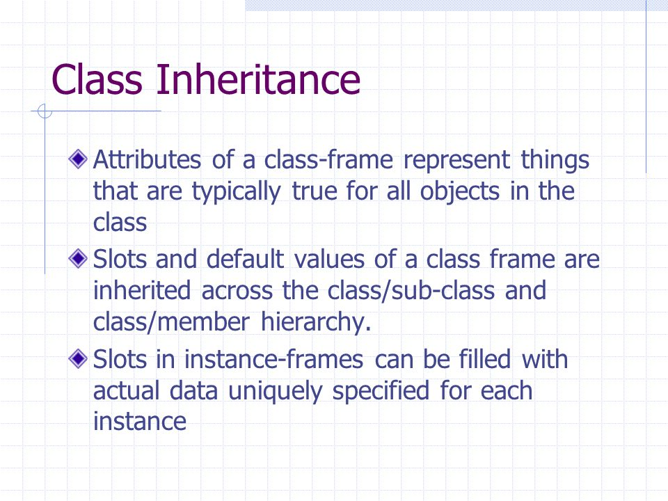 Class Inheritance Attributes of a class-frame represent things that are typically true for all objects in the class.
