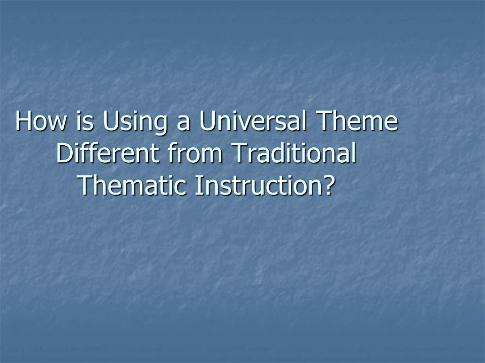 How is Using a Universal Theme Different from Traditional Thematic Instruction