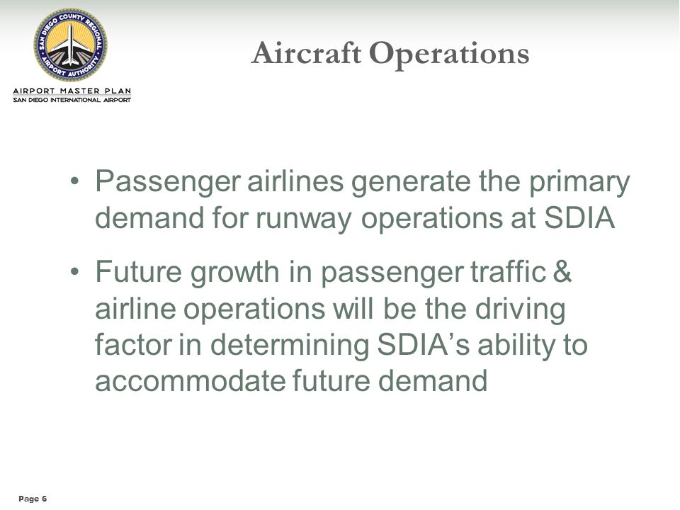 Aircraft Operations Passenger airlines generate the primary demand for runway operations at SDIA.