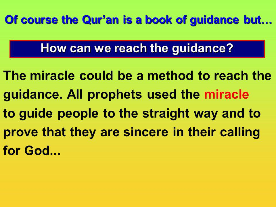 Of course the Qur'an is a book of guidance but…