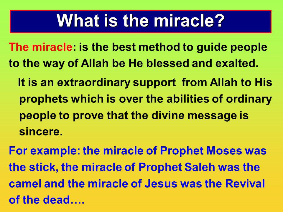 What is the miracle The miracle: is the best method to guide people to the way of Allah be He blessed and exalted.