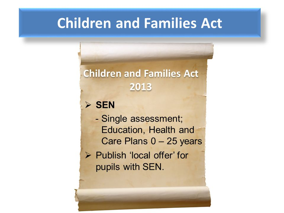Children and Families Act Children and Families Act 2013