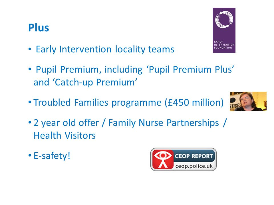 Plus Early Intervention locality teams. Pupil Premium, including 'Pupil Premium Plus' and 'Catch-up Premium'