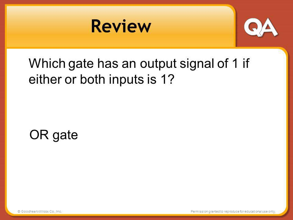 Review Which gate has an output signal of 1 if either or both inputs is 1 OR gate. © Goodheart-Willcox Co., Inc.
