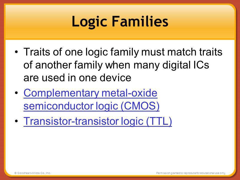 Logic Families Traits of one logic family must match traits of another family when many digital ICs are used in one device.