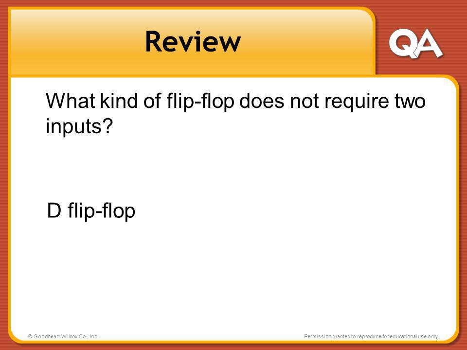 Review What kind of flip-flop does not require two inputs D flip-flop