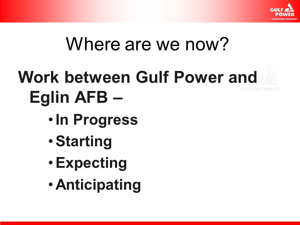 Where are we now Work between Gulf Power and Eglin AFB – In Progress
