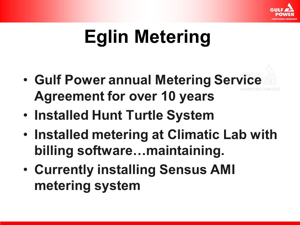 Eglin Metering Gulf Power annual Metering Service Agreement for over 10 years. Installed Hunt Turtle System.