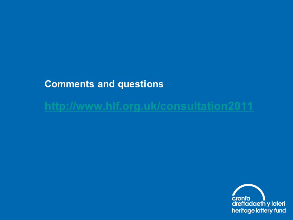 http://www.hlf.org.uk/consultation2011 Comments and questions