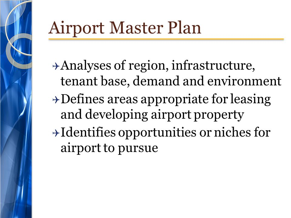 Airport Master Plan Analyses of region, infrastructure, tenant base, demand and environment.