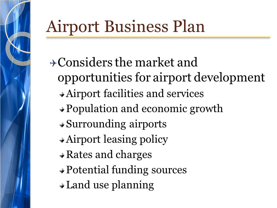 Airport Business Plan Considers the market and opportunities for airport development. Airport facilities and services.