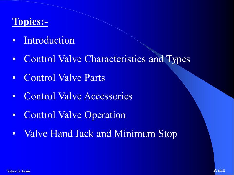 Topics:- Introduction. Control Valve Characteristics and Types. Control Valve Parts. Control Valve Accessories.
