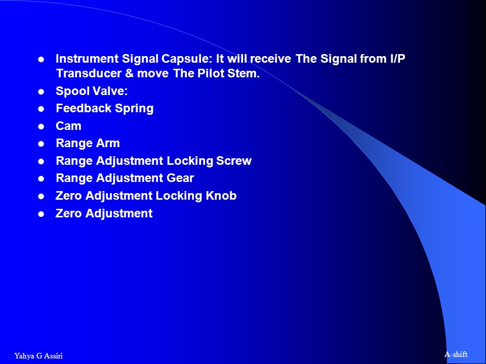 Instrument Signal Capsule: It will receive The Signal from I/P Transducer & move The Pilot Stem.