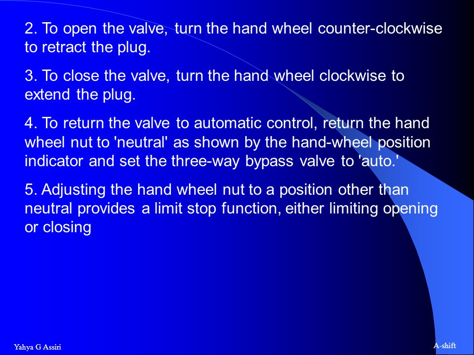 2. To open the valve, turn the hand wheel counter-clockwise to retract the plug.