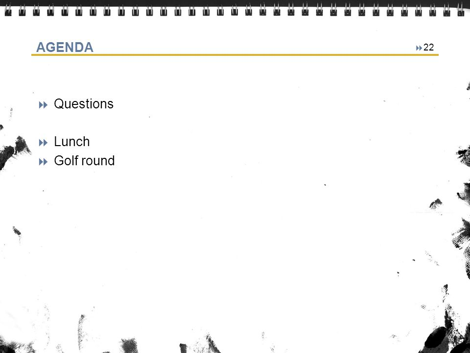 AGENDA Questions Lunch Golf round