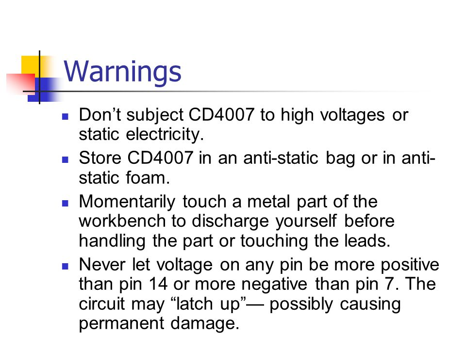 Warnings Don't subject CD4007 to high voltages or static electricity.
