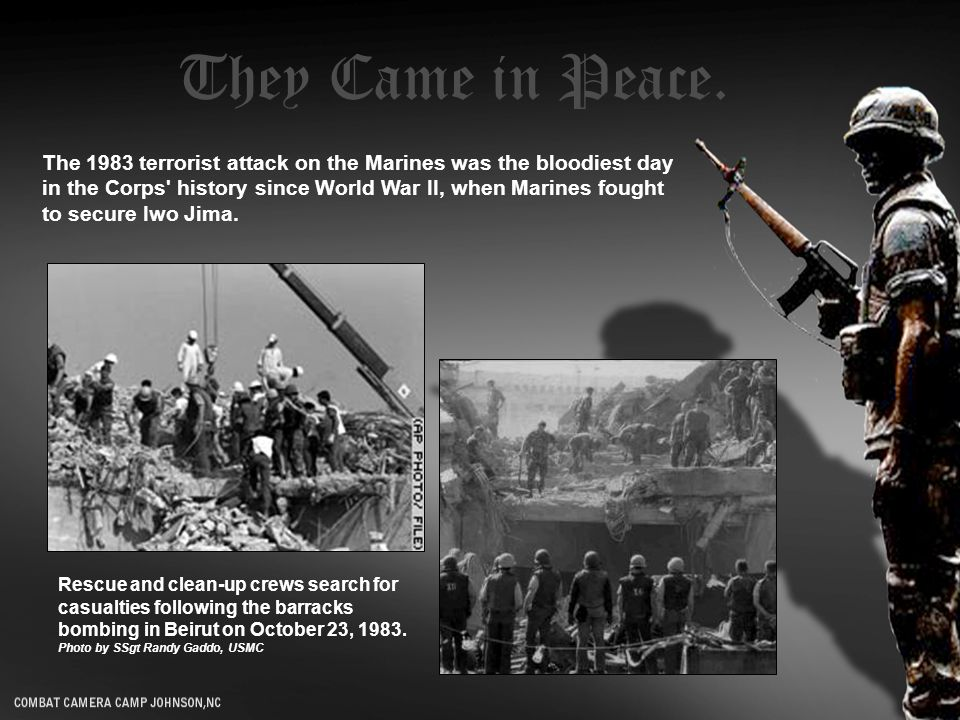 The 1983 terrorist attack on the Marines was the bloodiest day in the Corps history since World War II, when Marines fought to secure Iwo Jima.