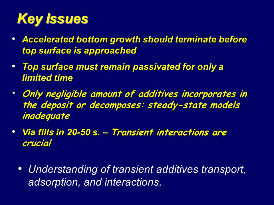 Key Issues Accelerated bottom growth should terminate before top surface is approached. Top surface must remain passivated for only a limited time.