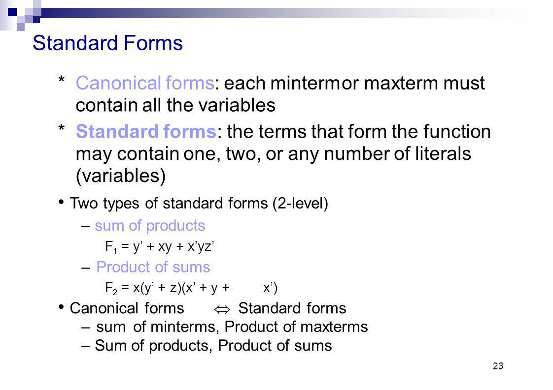 Standard Forms * Canonical forms: each minterm or maxterm must
