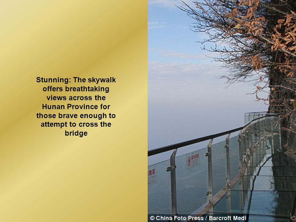 Stunning: The skywalk offers breathtaking views across the Hunan Province for those brave enough to attempt to cross the bridge