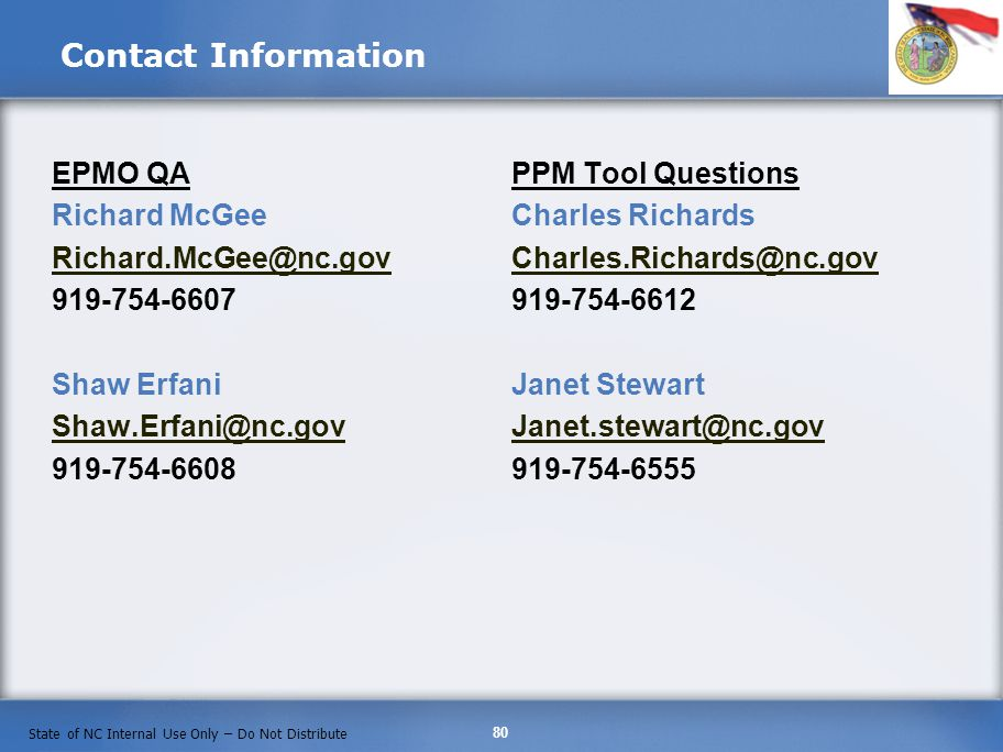 Contact Information EPMO QA. Richard McGee. Richard.McGee@nc.gov. 919-754-6607. Shaw Erfani. Shaw.Erfani@nc.gov.