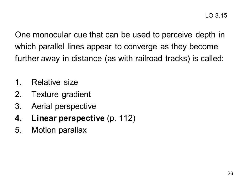 One monocular cue that can be used to perceive depth in