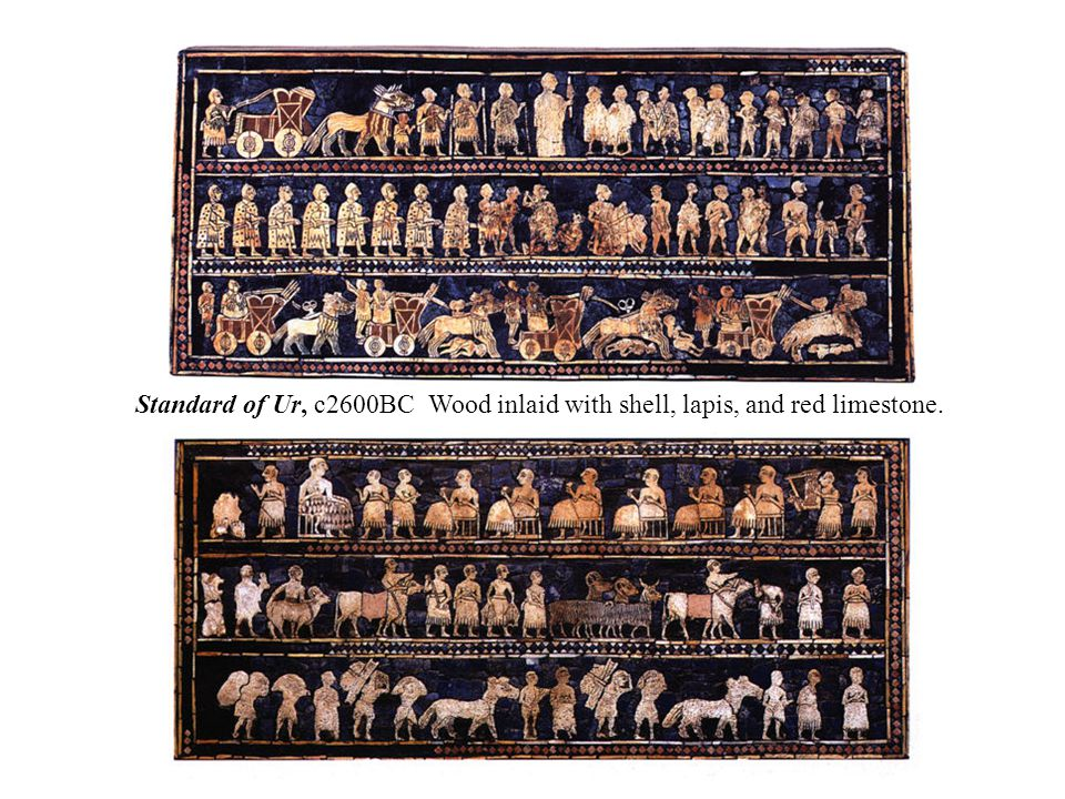 Standard of Ur, c2600BC Wood inlaid with shell, lapis, and red limestone.