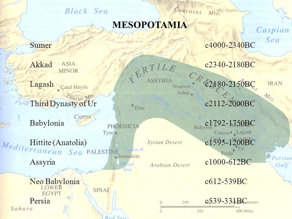 MESOPOTAMIA Sumer c4000-2340BC Akkad c2340-2180BC Lagash c2180-2150BC
