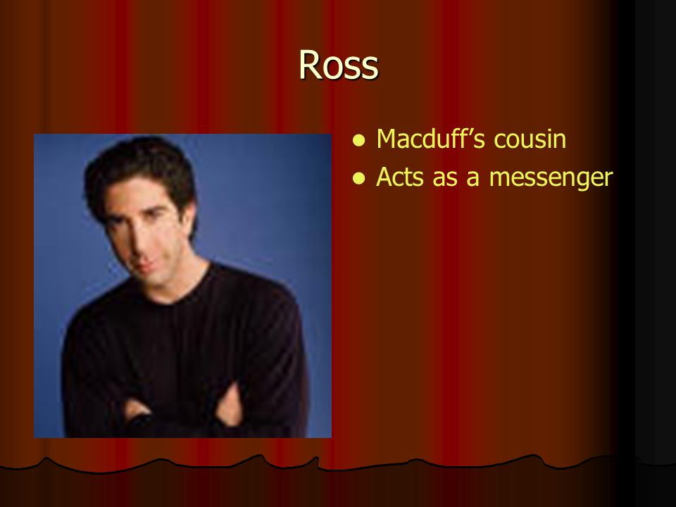 Ross Macduff's cousin Acts as a messenger