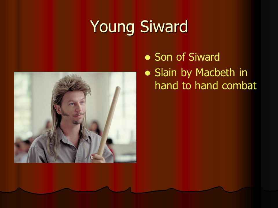 Young Siward Son of Siward Slain by Macbeth in hand to hand combat