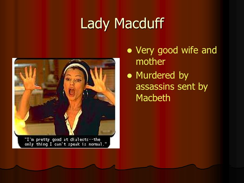 Lady Macduff Very good wife and mother
