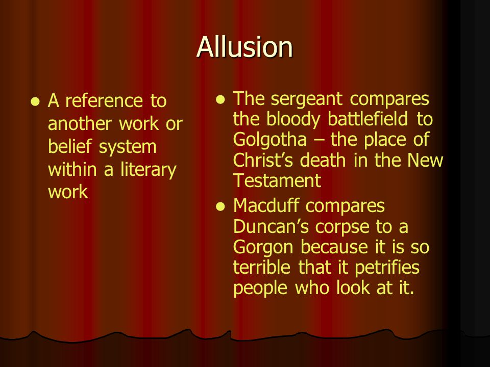 Allusion A reference to another work or belief system within a literary work.