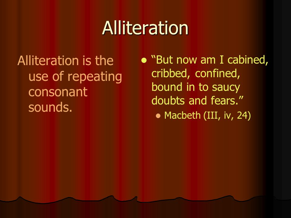 Alliteration Alliteration is the use of repeating consonant sounds.