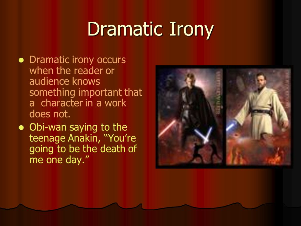 Dramatic Irony Dramatic irony occurs when the reader or audience knows something important that a character in a work does not.