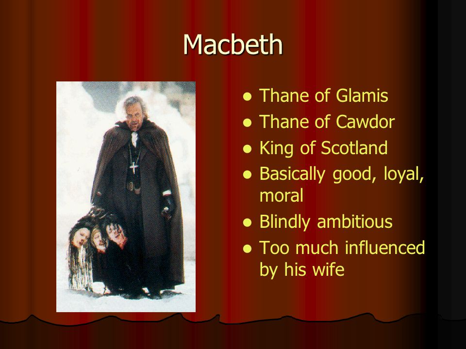 Macbeth Thane of Glamis Thane of Cawdor King of Scotland