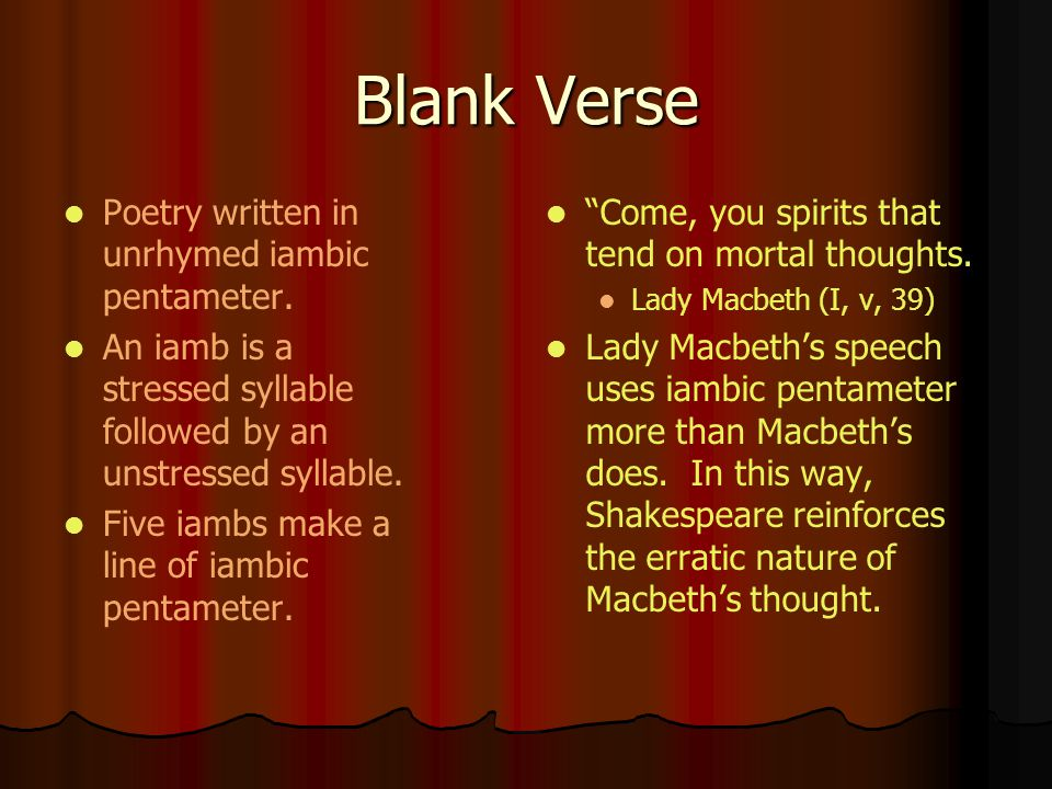 Blank Verse Poetry written in unrhymed iambic pentameter.