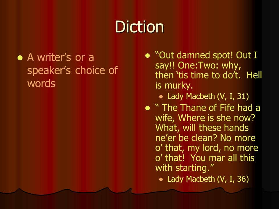 Diction A writer's or a speaker's choice of words