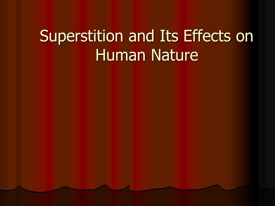 Superstition and Its Effects on Human Nature
